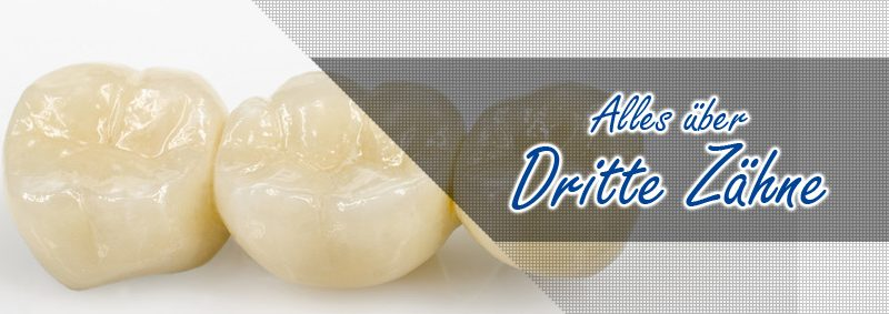 Dritte Zähne