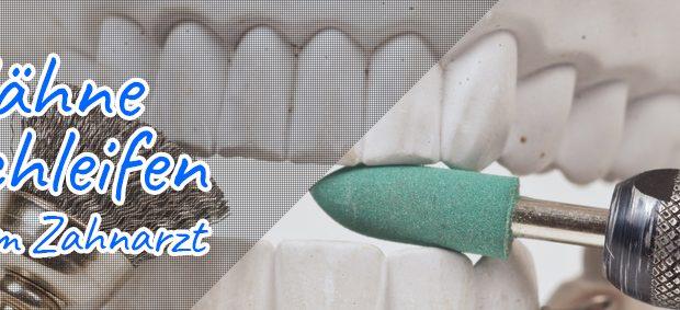 Zähne schleifen beim Zahnarzt