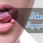 Zahnschäden durch Zungenpiercing vermeiden